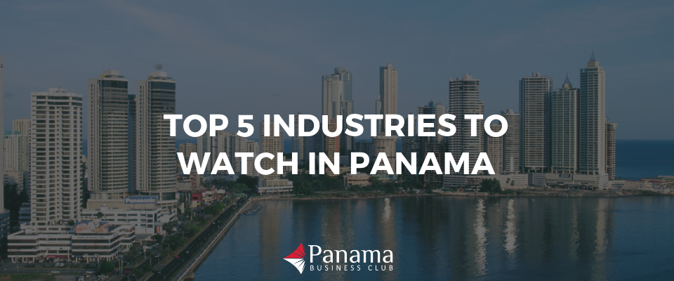 Top 5 Industries to Watch in Panama