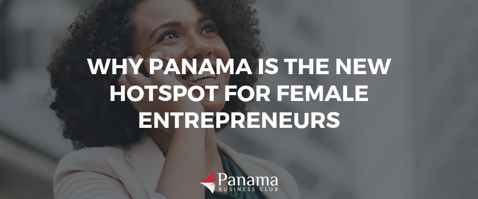 Why Panama is the New Hotspot for Female Entrepreneurs