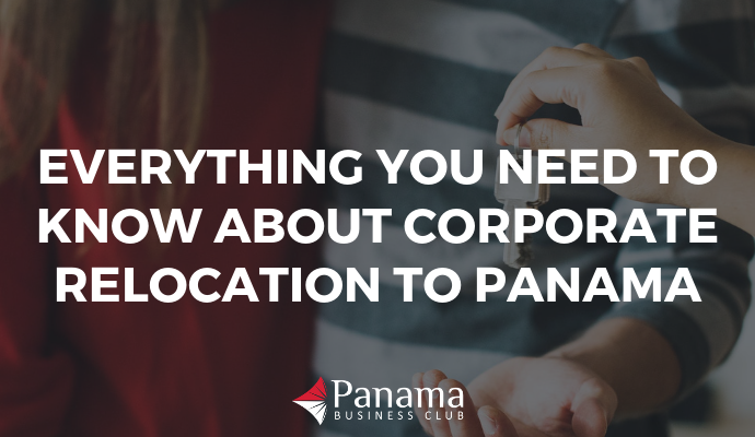 Everything You Need to Know about Corporate Relocation to Panama