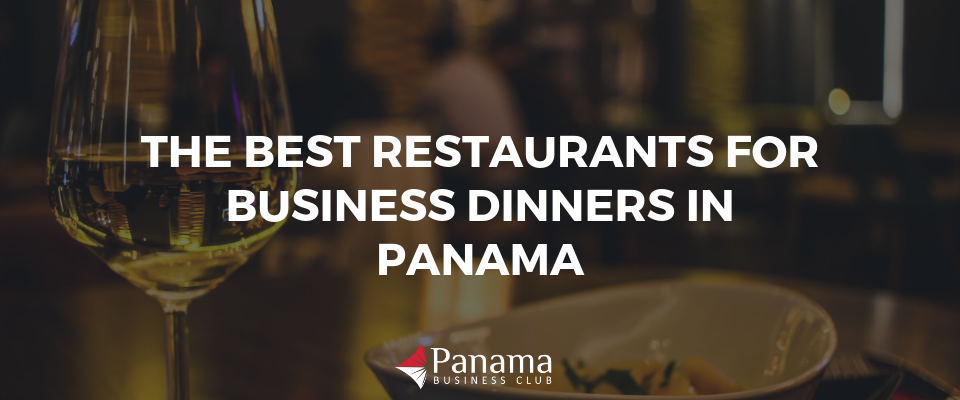 THE BEST RESTAURANTS FOR BUSINESS DINNERS IN PANAMA