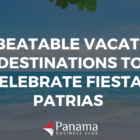 Unbeatable Vacation Destinations to Celebrate Fiestas Patrias