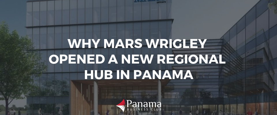 Why Mars Wrigley Opened a New Regional Hub in Panama